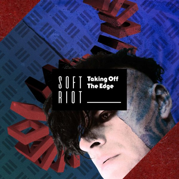Soft Riot | Taking Off The Edge