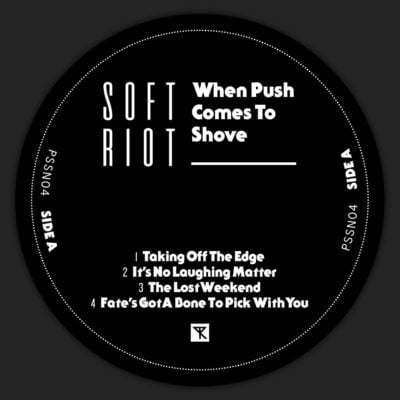 Soft Riot | When Push Comes To Shove (PSSN04) | Side A Label