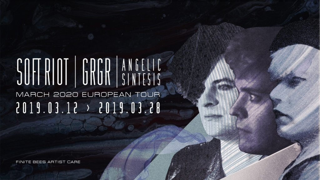 SOFT RIOT | GRGR | ANGELIC SINTESIS - March 2020 European Tour